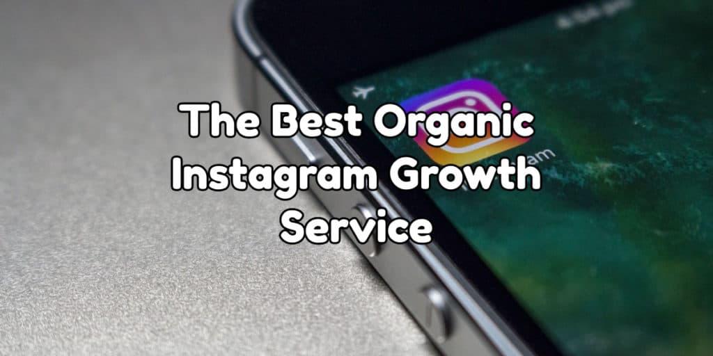 The Best Organic Instagram Growth Service